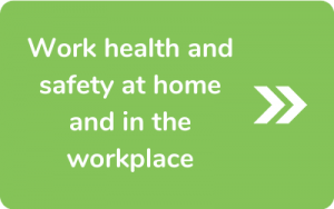 Button to go to Work health and safety at home and in the workplace page